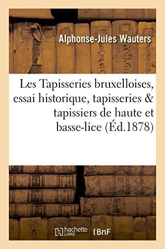 Les Tapisseries bruxelloises, essai historique, tapisseries et tapissiers de haute et de basse-lice