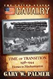 img - for The U.S. Cavalry - Time of Transition, 1938-1944: Horses to Mechanization book / textbook / text book