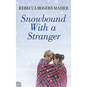 Snowbound with a Stranger | [Rebecca Rogers Maher]