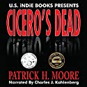 Cicero's Dead Audiobook by Patrick H. Moore Narrated by Charles Kahlenberg