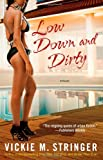Low Down and Dirty: A Novel