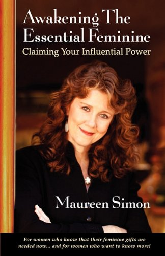 Awakening the Essential Feminine: Claiming Your Influential Power