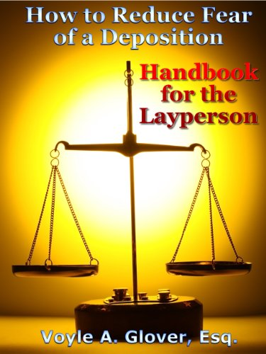 How to Reduce Fear of a Deposition: Handbook for the Layperson (A Deposition Handbook With Preparation Advice For The Layperson)
