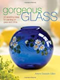 Gorgeous Glass: Sparkling Ideas For Painting On Glass & China