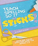 Teach Spelling So It Sticks! Quick and Clever Ways That Work for Grades 4-8 (1934338117) by Jane Bell Kiester