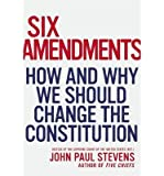 By John Paul Stevens Six Amendments: How and Why We Should Change the Constitution (Penn State Romance Studies)