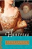 The Huntress: A Novel (The Dark Queen Saga)
