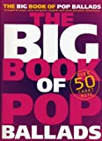 The Big Book of Pop Ballads: Arranged for Piano, Voice and Guitar Complete with Lyrics and Guitar Chord Boxes
