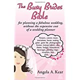 The Busy Brides Bible for Planning a Fabulous Wedding Without the Expensive Cost of a Wedding Plannerby Angela A. Kear