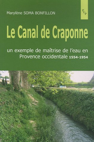Le Canal de Craponne : Un exemple de maîtrise de l'eau en Provence occidentale 1554-1954
