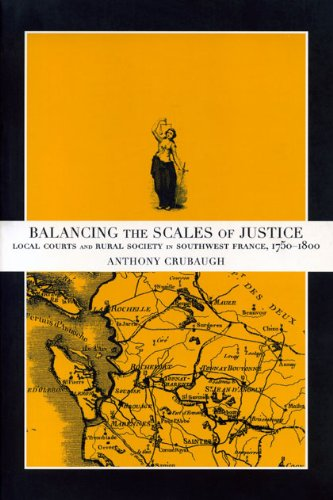 Balancing the Scales of Justice: Local Courts and Rural Society in Southwest France, 1750-1800