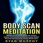 Body Scan Meditation: Mindfulness Meditation for Stress Relief, Emotional Health, Anxiety Relief, Muscle Tension and Stress Reduction | Ryan Murphy