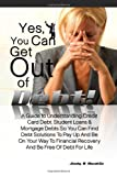 Yes, You Can Get Out Of Debt!: A Guide to Understanding Credit Card Debt, Student Loans & Mortgage Debts So You Can Find Debt Solutions To Pay Up And ... Recovery And Be Free Of Debt For Life