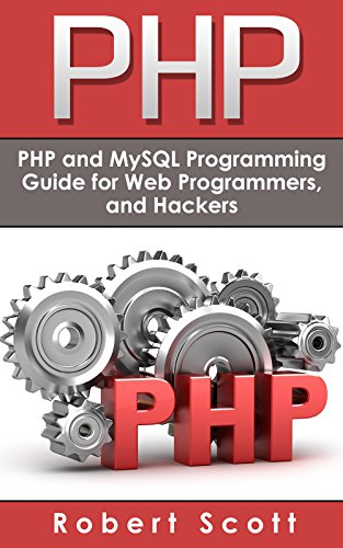 PHP: MySQL & PHP Programming Guide - Web Development, Database & Hacking (Java, C++, Ruby, HTML, Programmer, Hacker, Computer Programming, Python, SQL, ... watch os, mac o) (English Edition)