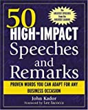 50 High-Impact Speeches and Remarks: Proven Words You Can Adapt for Any Business Occasion (0071421947) by Kador, John