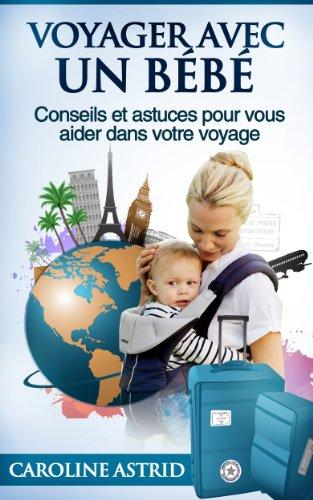 Couverture du livre Voyager avec un bébé [Conseils et astuces pour vous aider dans votre voyage]