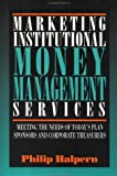 img - for Marketing Institutional Money Management Services: Meeting the Needs of Today's Plan Sponsors and Corporate Treasurers book / textbook / text book