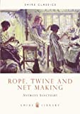 img - for Rope, Twine and Net Making (Shire Library) by Sanctuary, Anthony (2009) Paperback book / textbook / text book