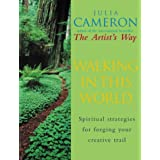 Walking In This World: Spiritual strategies for forging your creative trailby Julia Cameron
