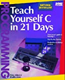 Teach Yourself C in 21 Days (Sams Teach Yourself) (0672300400) by Peter G. Aitken