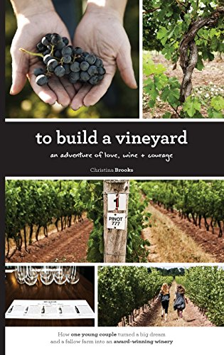 To Build a Vineyard: An Adventure of Love, Wine and Courage by Christina Brooks
