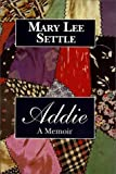 img - for By Mary Lee Settle - Addie: A Memoir book / textbook / text book
