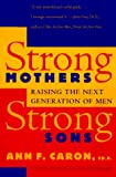 img - for Strong Mothers, Strong Sons: Raising the Next Generation of Men book / textbook / text book