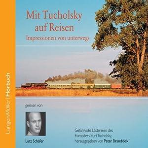 Mit Tucholsky auf Reisen. Impressionen von unterwegs Hörbuch