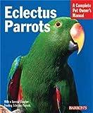 Eclectus Parrots (Barron's Complete Pet Owner's Manuals (Paperback))