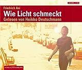 Wie Licht schmeckt - 4 CDs - Friedrich Ani, Heikko Deutschmann