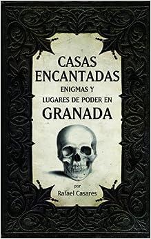 Casas encantadas, enigmas y lugares de poder en Granada (Spanish