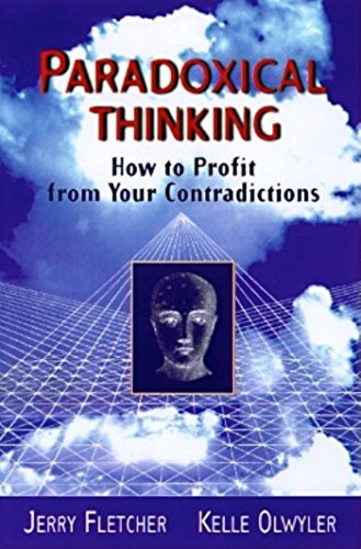 Paradoxical Thinking: How to Profit from Your Contradictions, Fletcher, Jerry L.; Olwyler, Kelle