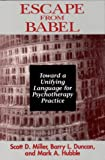 img - for Escape from Babel: Toward a Unifying Language for Psychotherapy Practice (Norton Professional Books) book / textbook / text book