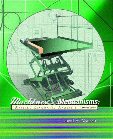 Machines and Mechanisms: Applied Kinematic Analysis (2nd Edition)