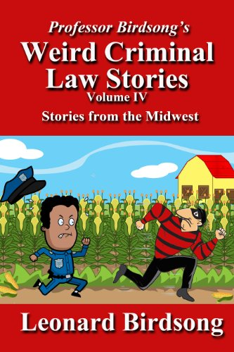Professor Birdsong's Weird Criminal law Stories, vol. 4: The Midwest