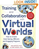 Training and Collaboration with Virtual Worlds: How to Create Cost-Saving, Efficient and Engaging Programs