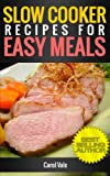 Slow Cooker recipes for easy meals (Quick and Easy Recipes)