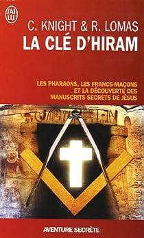 La cl� d'Hiram : Les pharaons , les francs-ma�ons et la d�couverte des manuscrits secrets de J�sus par Knight