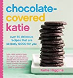 Chocolate-Covered Katie: Over 80 Delicious Recipes That Are Secretly Good for You (English Edition)