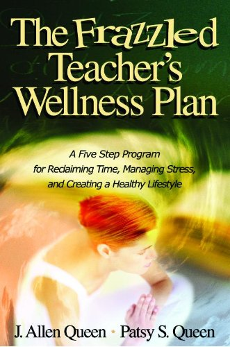 The Frazzled Teacher's Wellness Plan: A Five Step Program for Reclaiming Time, Managing Stress, and Creating a Healthy L