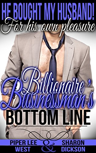 Billionaire Businessman's Bottom Line (First Time Gay Billionaire Romance) (He Bought My Husband! For His Own Pleasure Book 6) PDF
