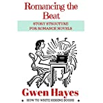 Romancing the Beat: Story Structure for Romance Novels: How to Write Kissing Books, Book 1 | Gwen Hayes