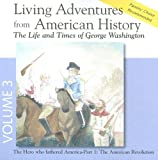 Living Adventures from American History, Volume 3 - The Life and Times of George Washington - The American Revolution