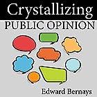 Crystallizing Public Opinion Hörbuch von Edward Bernays Gesprochen von: Jonathan Quinn
