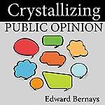 Crystallizing Public Opinion | Edward Bernays