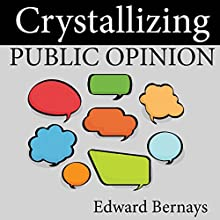 Crystallizing Public Opinion Audiobook by Edward Bernays Narrated by Jonathan Quinn