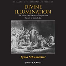 Divine Illumination: The History and Future of Augustine's Theory of Knowledge (       UNABRIDGED) by Lydia Schumacher Narrated by Tom Parks