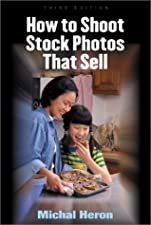 Digital Stock Photography How to Shoot and Sell by Michal Heron