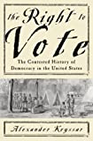 The Right To Vote: The Contested History Of Democracy In The United States