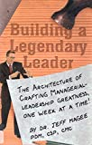 img - for Building a Legendary Leader : 52 Steps to Crafting Managerial-Leadership Greatness, One Week at a Time! book / textbook / text book